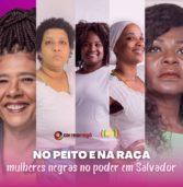 No peito e na raça: mulheres negras no poder em Salvador
