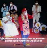 Ex-presidente Lula participou de reunião com líderes do movimento negro da Bahia